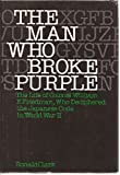 img - for The Man Who Broke Purple: The Life of Colonel William F. Friedman, Who Deciphered the Japanese Code in World War II book / textbook / text book