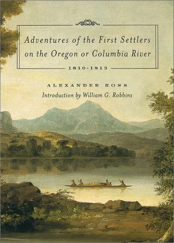 Adventures of the First Settlers on the Oregon or Columbia River, 1810-1813 (Northwest Reprints)