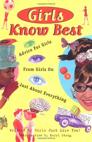 Girls Know Best: Advice for Girls from Girls on Just About Everything (v. 1)