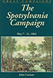 img - for The Spotsylvania Campaign: May 7-19, 1864 (Great Campaigns) book / textbook / text book