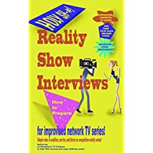 Reality Show Interviews - How to Prepare: (Secret Interview Techniques That Will Make You Shine)