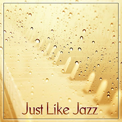 Just Like Jazz – Feel Atmosphere Jazz Bar with Retro Jazz, Ambient Piano Jazz is the Best Background Music to Restaurant & (Jazz Retro Music)