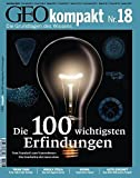GEO kompakt 18/2009: Die 100 wichtigsten Erfindungen. Vom Faustkeil zum Nanomotor: Die Geschichte der Innovation