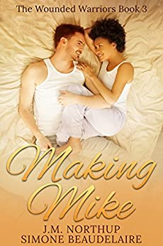 Making Mike (The Wounded Warriors Book 3) by [Beaudelaire, Simone, Northup, J.M.]