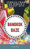 #8: BANGKOK DAZE: STEAMY STORIES FROM THE WORLD'S SEXIEST CITY (BANGKOK THAILAND GUIDE Book 1)