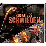 Kreatives Schmieden: Grundlagen des Schmiedens Werkzeuge Projekte.