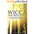 Wicca for Beginners: A Guide to Wiccan Beliefs, Rituals, Magic, and Witchcraft (Wicca Books Book 1)