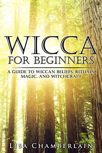 Kit Practitioner (Wicca for Beginners: A Guide to Wiccan Beliefs, Rituals, Magic, and Witchcraft (Wicca Books Book 1))