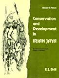Conservation and Development in Irian Jaya : A Strategy for Rational Resource Utilization, Petocz, Ronald G., 9004088326