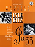 Lyle Ritz [With CD (Audio)] (Jumpin' Jim's Ukulele Masters)