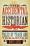 download ebook the accidental historian: tales of trash and treasure by monte akers (2010-10-15) pdf epub