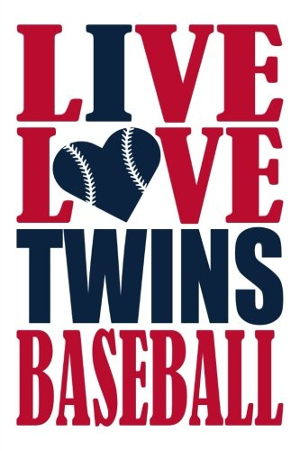 (Live Love Twins Baseball Journal: A lined notebook for the Minnesota Twins fan, 6x9 inches, 200 pages. Live Love Baseball in red and I Heart Twins in navy. (Sports Fan Journals))