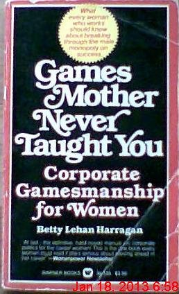 Games Mother Never Taught You: Corporate Gamemanship for Women