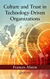 Culture and Trust in Technology-Driven Organizations, Frances Alston, 1482209233
