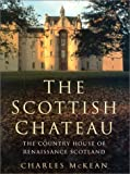 The Scottish Chateau, Charles McKean, 0750923237