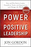 img - for [By Jon Gordon ] The Power of Positive Leadership: How and Why Positive Leaders Transform Teams and Organizations and Change the World (Hardcover) 2018 by Jon Gordon (Author) (Hardcover) book / textbook / text book