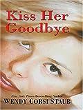 Kiss Her Goodbye, Wendy Corsi Staub, 0786267402