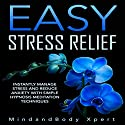 Easy Stress Relief: Instantly Manage Stress and Reduce Anxiety with Simple Hypnosis Meditation Techniques Speech by  MindandBody Xpert Narrated by  MindandBody Xpert
