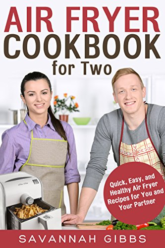Air Fryer Cookbook for Two: Quick, Easy, and Healthy Air Fryer Recipes for You and Your Partner by Savannah Gibbs