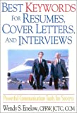 Best Keywords for Resumes, Cover Letters, and Interviews, Wendy S. Enelow, 1570231958