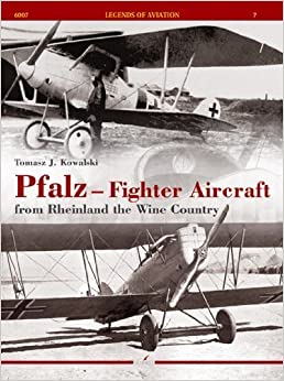Pfalz - Fighter Aircraft: From Rheinland the Wine Country (Legends of Aviation) by Tomasz J. Kowalski (2013-07-19)