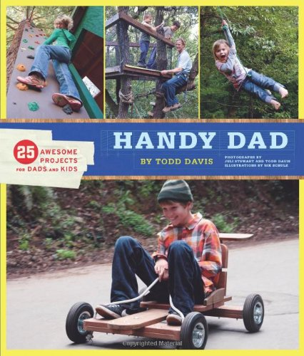 Handy Dad: 25 Awesome Projects for Dads and Kids -