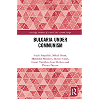 Bulgaria under Communism (Routledge Histories of Central and Eastern Europe Book 3)