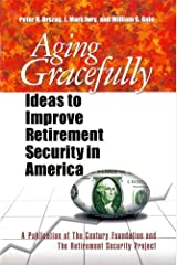 Aging Gracefully: Ideas to Improve Retirement Security in America by Peter R. Orszag (2006-08-14) Paperback