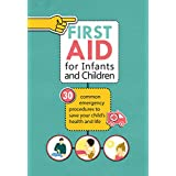 First Aid for Infants and Children: 30 Common Emergency Procedures to Save Your Child's Health and Life