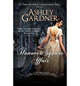 Gardner, Ashley [ The Hanover Square Affair: Captain Lacey Regency Mysteries ] [ THE HANOVER SQUARE AFFAIR: CAPTAIN LACEY REGENCY MYSTERIES ] Sep - 2011 { Paperback }
