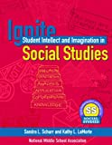 Ignite Student Intellect and Imagination in Social Studies, Schurr, Sandra and LaMorte, Kathy, 1560902043