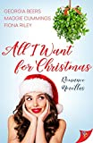 All I Want for Christmas - Kindle edition by Beers, Georgia, Cummings, Maggie, Riley, Fiona. Literature & Fiction Kindle eBooks @ Amazon.com.