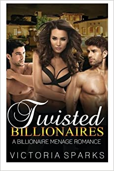 Twisted Billionaires: A Billionaire Menage Romance (Contemporary Bisexual Threesome Short Stories)