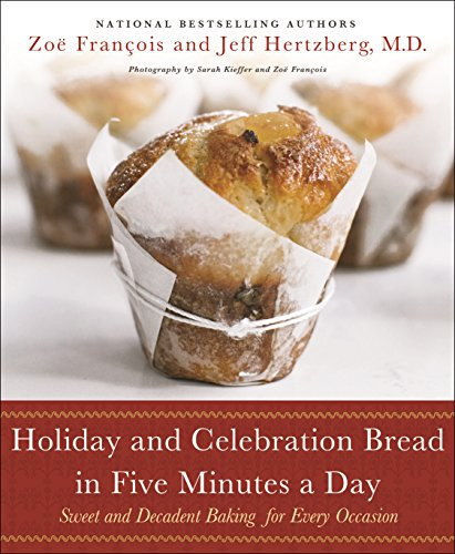 Holiday and Celebration Bread in Five Minutes a Day: Sweet and Decadent Baking for Every Occasion by Jeff, M.D. Hertzberg, Zoë François