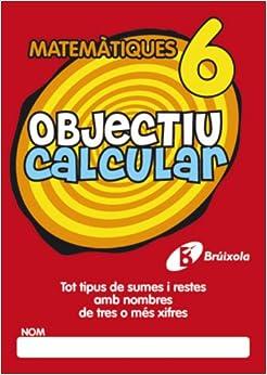 Objectiu Calcular 6 Tot Tipus De Sumes I Restes Amb Nombres De Tres O Mes Xifres (Objectiu Matematiques/ Objective Mathematics)