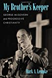 My Brother's Keeper: George McGovern and Progressive Christianity (Culture, Politics, and the Cold War)