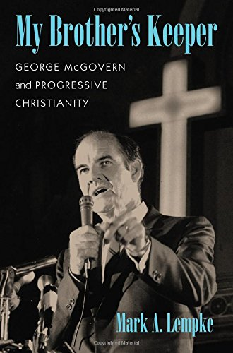 Download My Brother's Keeper: George McGovern and Progressive Christianity (Culture, Politics, and the Cold War) ebook