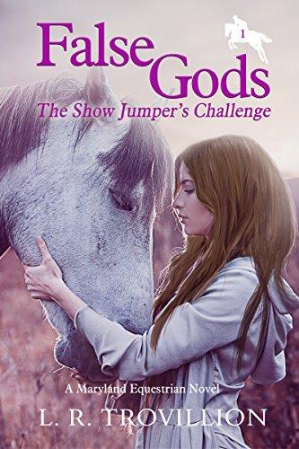 False Gods: The Show Jumper's Challenge (A Maryland Equestrian Novel Series Book 1)