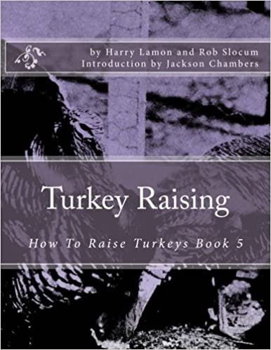 Turkey Raising How To Raise Turkeys Book 5