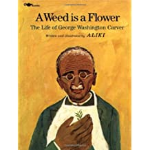 A Weed Is a Flower : The Life of George Washington Carver