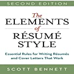 The Elements of Resume Style: Essential Rules for Writing Resumes and Cover Letters That Work | Scott Bennett