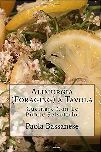 Buy Alimurgia (Foraging) a Tavola: Cucinare Con Le Piante Selvatiche ...