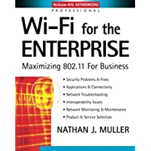 Wi-Fi for the Enterprise : Maximizing 802.11 For Business