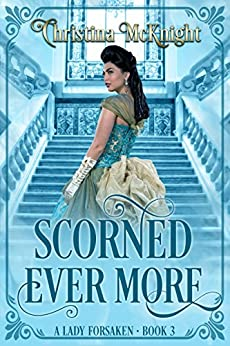 Scorned Ever More (A Lady Forsaken Book 3) by [McKnight, Christina]