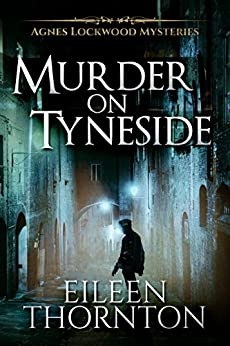 Murder on Tyneside (Agnes Lockwood Mysteries Book 1) by [Thornton, Eileen]