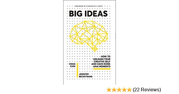 BIG IDEAS: HOW TO UNLEASH YOUR CREATIVE SELF AND HAVE MORE AHA! MOMENTS