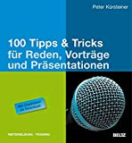 100 Tipps & Tricks für Reden, Vorträge und Präsentationen: Mit Checklisten als Download