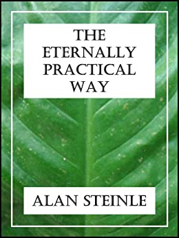 The Eternally Practical Way: An Interpretation of the Dao De Jing (Tao Te Ching) by [Alan Steinle]