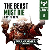 The Beast Must Die: Warhammer 40,000: The Beast Arises, Book 8 | Gav Thorpe