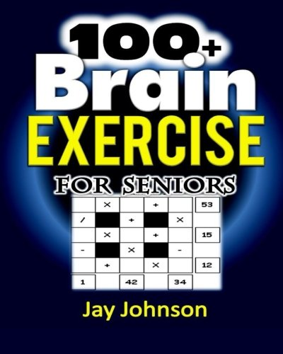 100+ Brain Exercise for  Seniors: The Math Puzzle Book for Adults Brain Exercise - A Memory Game for Adults with Lots of Brain Teasers as Brain Games for Seniors (Brain Exercise Book for Adults)! (Adult Memory)